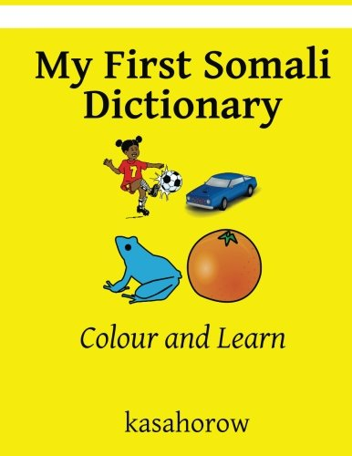 My First Somali Dictionary: Colour and Learn (Somali kasahorow) (English and Somali Edition)