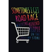 Sometimes I Get Road Rage Walking Behind People In The Grocery Store: Funny Writing Journal Lined, Diary, Notebook for Men & Women