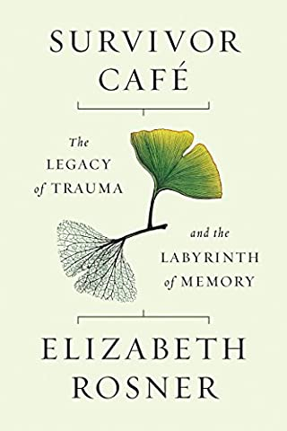Survivor Café: The Legacy of Trauma and the Labyrinth of Memory (Book The Killing Tree)