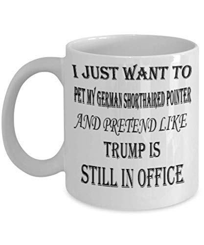 My Dog German Shorthaired Pointer Gifts 11oz Coffee Mug - I Just Want My Pet - Best Inspirational Gifts and Sarcasm Pet Lover]()