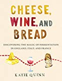 Cheese, Wine, and Bread: Discovering the Magic of