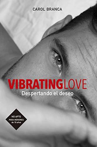 VIBRATING LOVE: DESPERTANDO EL DESEO por Branca Pombo, Carol