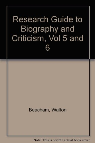 Research Guide to Biography and Criticism, Vol 5 and 6