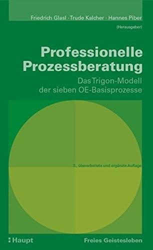 Professionelle Prozessberatung: Das Trigon-Modell der sieben OE-Basisprozesse Gebundenes Buch – 29. Januar 2014 Friedrich Glasl Trude Kalcher Hannes Piber Freies Geistesleben