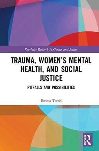 Trauma, Women's Mental Health, and Social Justice: Pitfalls and Possibilities
