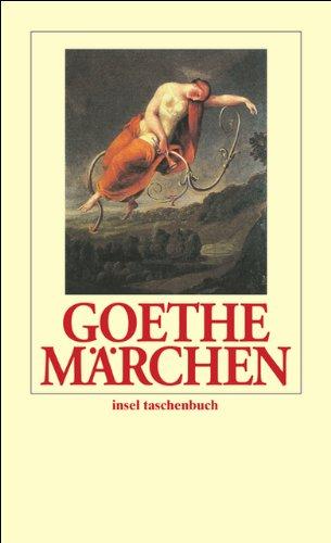 Goethe Märchen: Der neue Paris. Die neue Melusine. Das Märchen