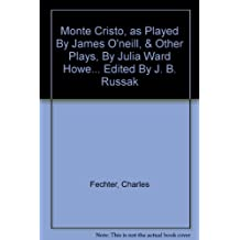 Monte Cristo, as Played By James O'neill, & Other Plays, By Julia Ward Howe... Edited By J. B. Russak