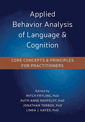 Applied Behavior Analysis of Language and Cognition: Core Concepts and Principles for Practitioners (Autism Spectrum Disorders Psychological Theory And Research)