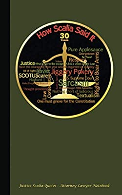 "Justice Scalia Quotes - Attorney Lawyer Notebook: Blank Lined Writing Pad Note Book - Softcover, 100 Lined Pages + 8 Blank (54 Sheets), 5""x8"" OLIVE (Professional Law Gifts)"