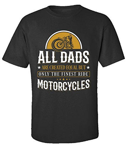 All Dads Are Created Equal But Finest Ride Motorcycles - Adult Shirt 3xl Black
