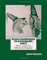 Un gros schcripichquick sur ta frastapouille tome 3: Recueil d'histoires sages ou farfelus pour enfants de 8 a 108 ans