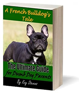 french bulldog book a french bulldog s tale the ultimate guide for dumb dog 5966