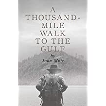 A Thousand Mile Walk to the Gulf by John Muir | A Travel Adventure Classic about Hiking