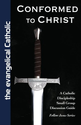 Conformed to Christ: A Catholic Discipleship Small Group Discussion Guide - Discussion Guide Group