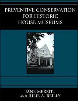 Preventive Conservation for Historic House Museums (American Association for State and Local History) January 16, 2010