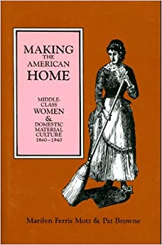Book Making the American Home: Middle-Class Women and Domestic Material Culture, 1840-1940