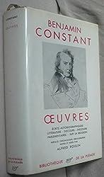 Benjamin Constant : Oeuvres : Écrits autobiographiques - Littérature et politique - Religion