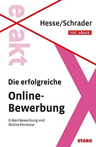 Hesse/Schrader: EXAKT - Die erfolgreiche Online-Bewerbung + eBook Taschenbuch – 29. Oktober 2014 Jürgen Hesse Hans Christian Schrader Stark Verlag 3849013405