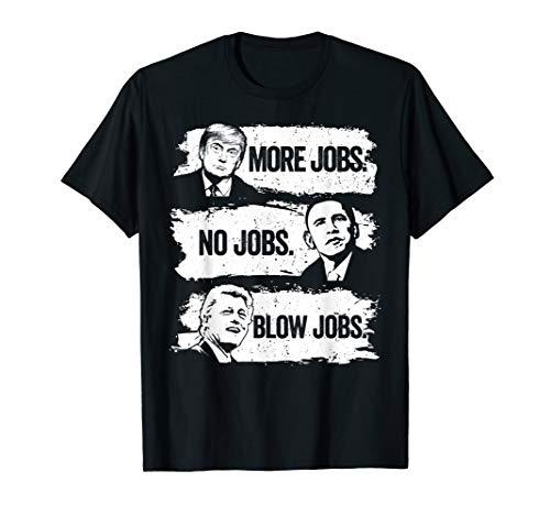 Trump More Jobs Obama No Jobs Clinton Blow Jobs Funny -