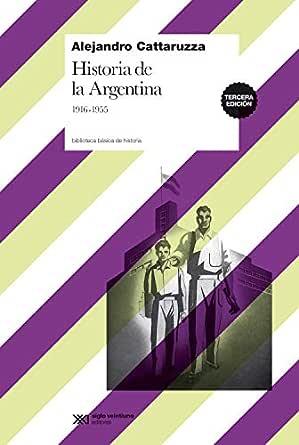 Historia de la Argentina, 1916-1955 (Biblioteca Básica de Historia) eBook: Cattaruzza, Alejandro: Amazon.es: Tienda Kindle