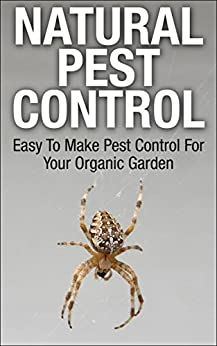 Natural Pest Control: Keep Those Nasty Bugs From Destroying Your Breathtaking Garden by [Smith, Stephanie]