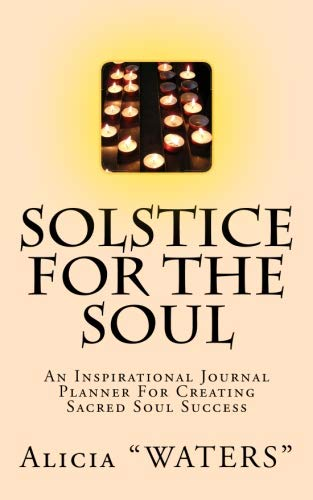 Solstice For The Soul: An Inspirational Journal Planner For Creating Sacred Soul Success (Solstice Date For Winter)