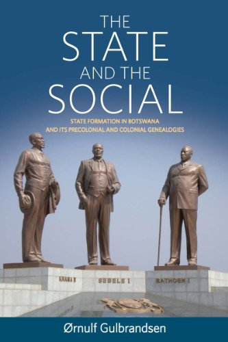 The State and the Social: State Formation in Botswana and its Precolonial and Colonial Genealogies