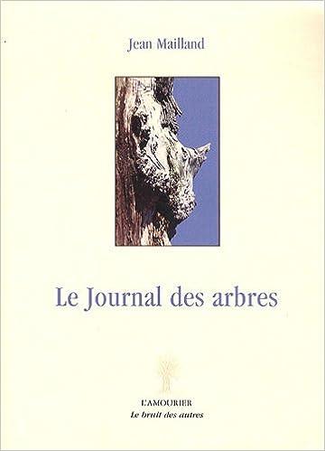 Téléchargements de livres électroniques gratuits pour téléphones mobiles Journal des arbres (Le) PDF by Jean Mailland 2915120560