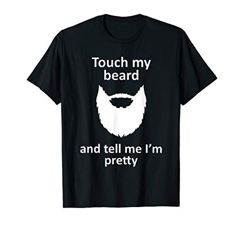touch my beard and tell me i'm pretty shirt (Beards Shirts For Women)