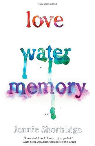 By Jennie Shortridge - Love Water Memory (3.3.2013)