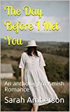 The Day Before I Met You: An anthology of Amish