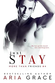 Just Stay: M/M Romance (More Than Friends Book 4) by [Grace, Aria]