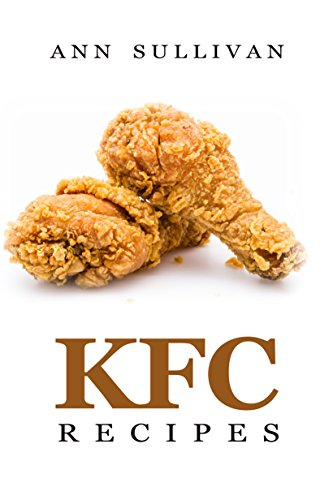 KFC Recipes by Ann Sullivan