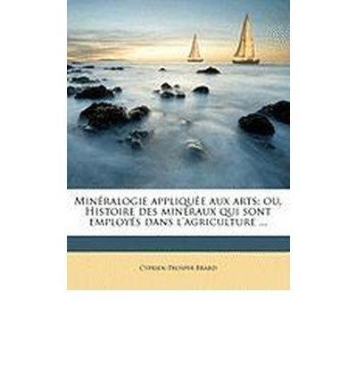 Min Ralogie Appliqu E Aux Arts: Ou, Histoire Des Min Raux Qui Sont Employ S Dans L'Agriculture ... Volume 2 (Paperback)(French) - Common
