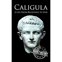 Caligula: A Life From Beginning to End