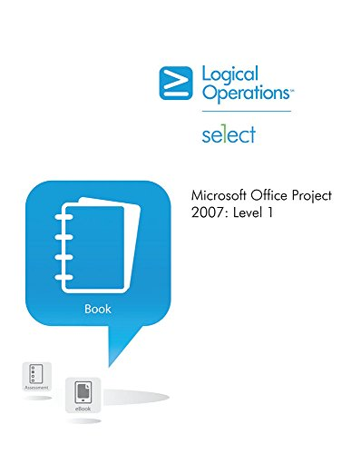 Microsoft Office Project 2007 Level 1 Student Manual