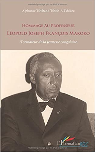 Hommage au professeur leopold joseph François makoko formateur de la jeunesse congolaise pdf, epub ebook