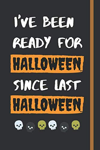 I've Been Ready For Halloween Since Last Halloween: Cute Halloween Holiday Journal For Boys, Girls, and Halloween Festival Lovers | 120 Pages To Write In -