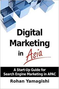 Digital Marketing in Asia: A Start-up Guide for Search Engine Marketing in APAC by Rohan Yamagishi (2013-12-26)