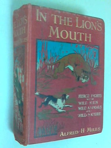 In The Lion's Mouth Fierce Fights With Wild Men, Wild Animals And Wild Nature