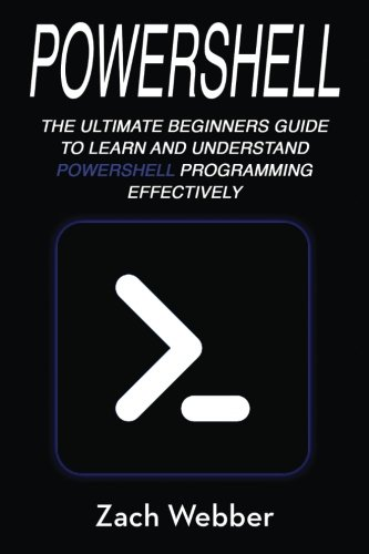 Powershell: The Ultimate Beginners Guide To Learn And Understand Powershell Programming Effectively (Volume 1) by CreateSpace Independent Publishing Platform