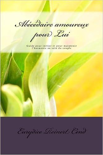 Livre gratuits en ligne Abécédaire amoureux pour Lui: Guide pour initier et pour maintenir l'harmonie au sein du couple pdf epub