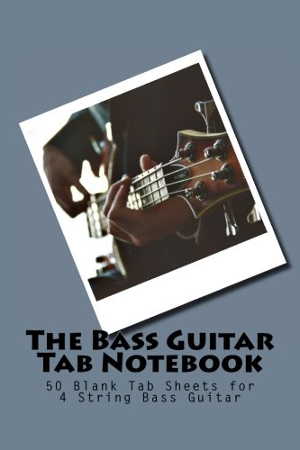 The Bass Guitar Tab Notebook: 50 Blank Tab Sheets For 4 String Bass Guitar