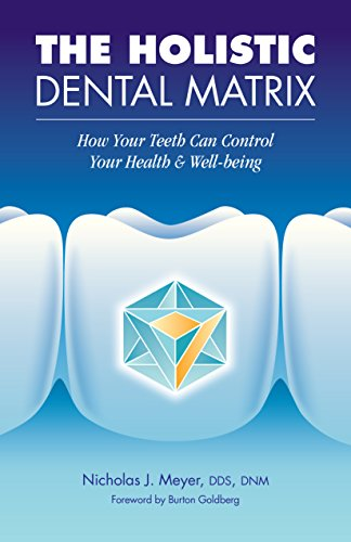 Matrix Control - The Holistic Dental Matrix: How Your Teeth Control Your Health and Well-being