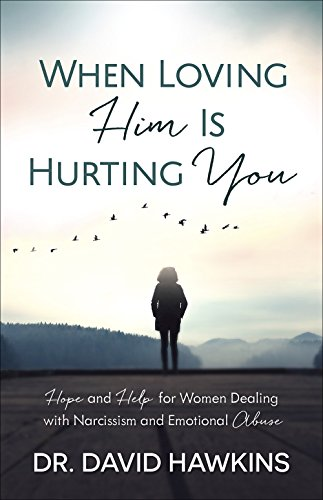 When Loving Him Is Hurting You: Hope and Help for Women Dealing With Narcissism and Emotional Abuse (Living With A Spouse With Narcissistic Personality Disorder)