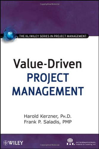 Value-Driven Project Management by Frank P. Saladis , Harold R. Kerzner , International Institute for Learning, Publisher : Wiley