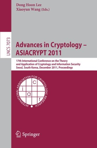 Advances in Cryptology -- ASIACRYPT 2011: 17th International Conference on the Theory and Application of Cryptology and