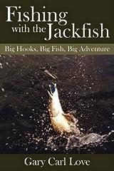 [Fishing with the Jackfish: Big Hooks, Big Fish, Big Adventure] [Author: Love, Gary] [September, 2008] Paperback
