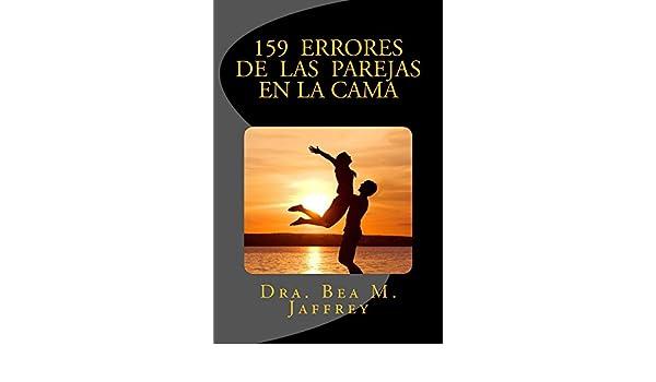 159 Errores de las Parejas en la Cama: Y Cómo Evitarlos (Spanish Edition) - Kindle edition by Dr. Bea M. Jaffrey, Marianna Cavezza.