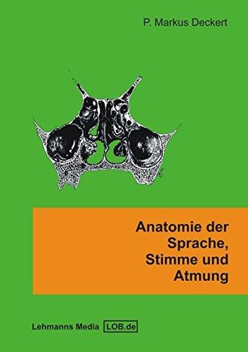 Anatomie der Sprache, Stimme und Atmung: Ein Arbeitsbuch für Studierende der Logopädie, Sprachheilpädagogik und Stimm- und Atemtherapie